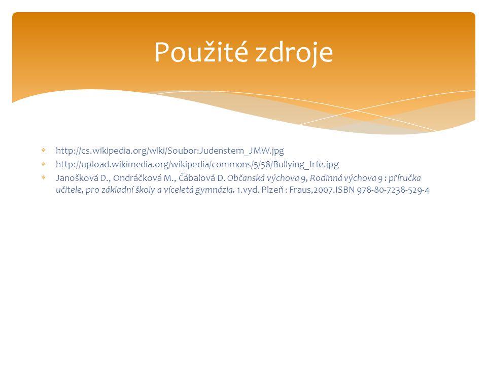  http://cs.wikipedia.org/wiki/Soubor:Judenstern_JMW.jpg  http://upload.wikimedia.org/wikipedia/commons/5/58/Bullying_Irfe.jpg  Janošková D., Ondráčková M., Čábalová D.