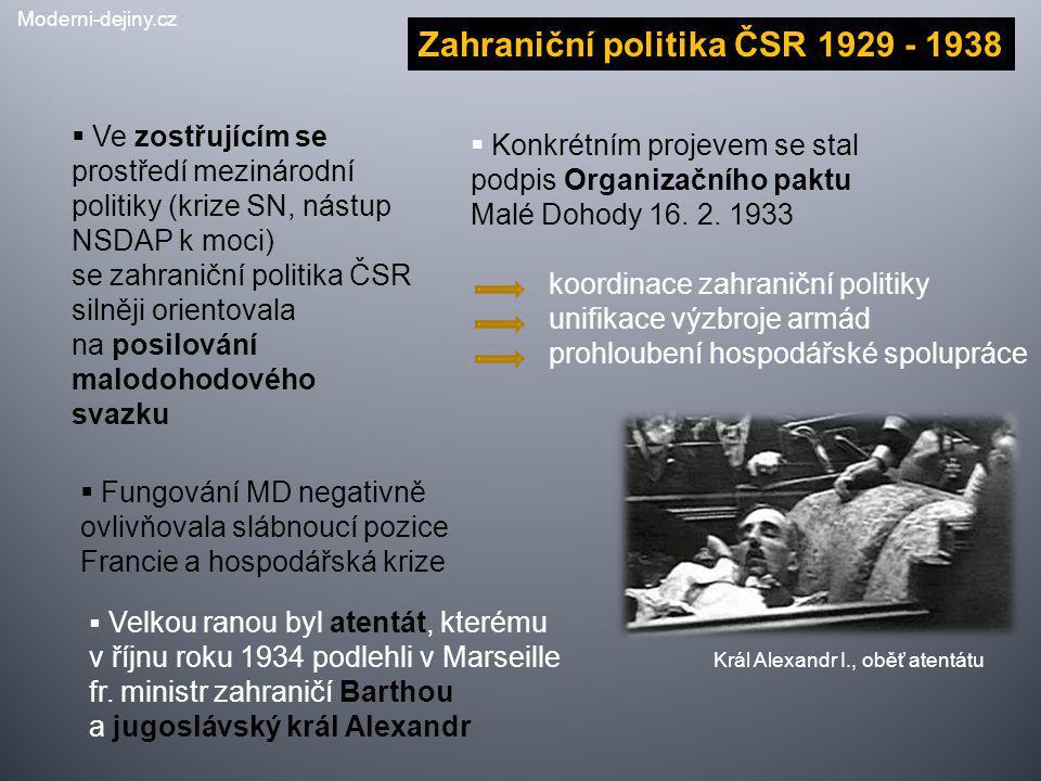 Zahraniční politika ČSR 1929 - 1938  Ve zostřujícím se prostředí mezinárodní politiky (krize SN, nástup NSDAP k moci) se zahraniční politika ČSR siln