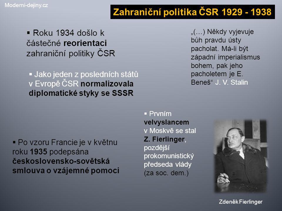 Zahraniční politika ČSR 1929 - 1938  Roku 1934 došlo k částečné reorientaci zahraniční politiky ČSR  Jako jeden z posledních států v Evropě ČSR norm