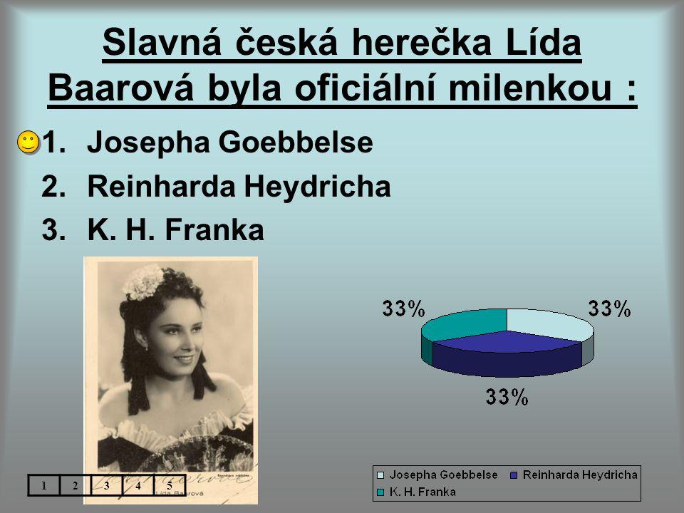 Slavná česká herečka Lída Baarová byla oficiální milenkou : 1.Josepha Goebbelse 2.Reinharda Heydricha 3.K.