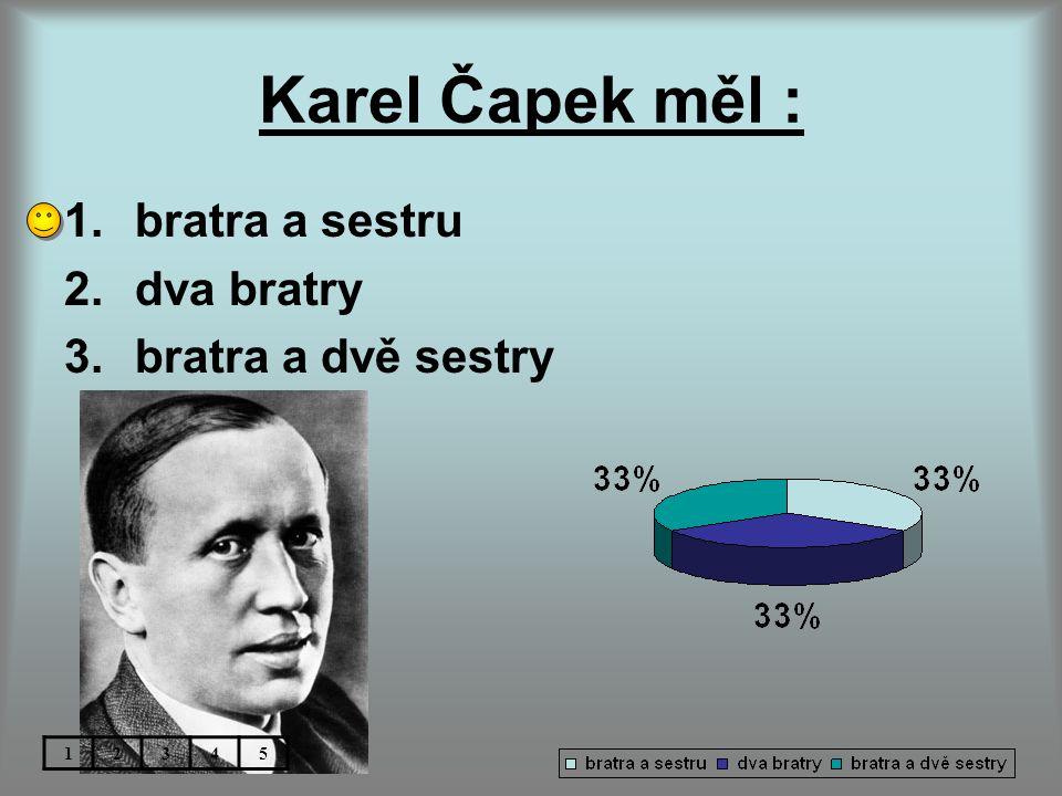 Karel Čapek měl : 1.bratra a sestru 2.dva bratry 3.bratra a dvě sestry 12345