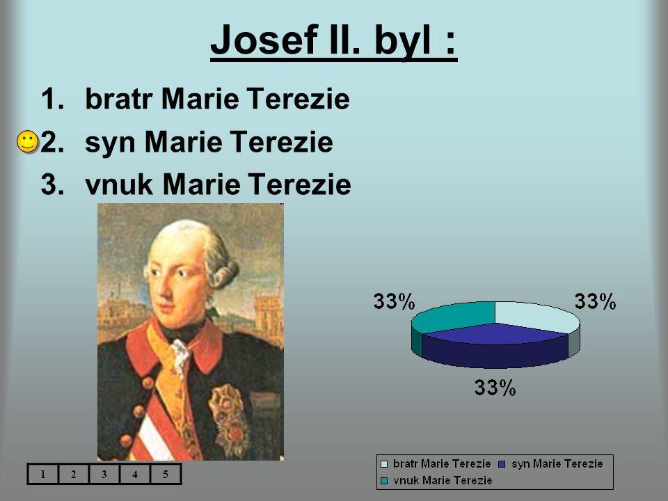 Josef II. byl : 1.bratr Marie Terezie 2.syn Marie Terezie 3.vnuk Marie Terezie 12345