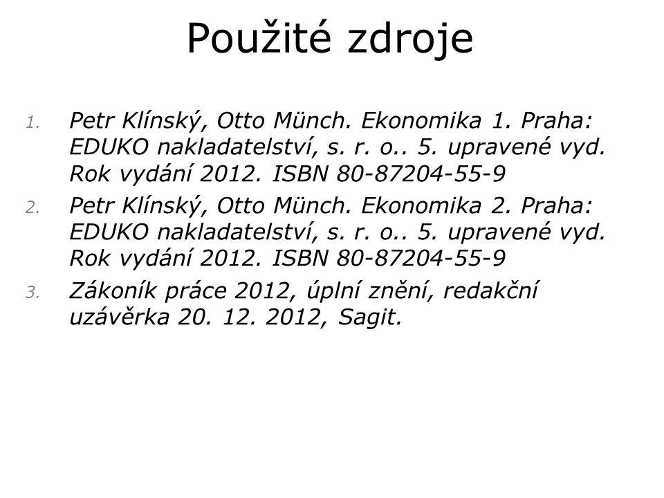 1. Petr Klínský, Otto Münch. Ekonomika 1. Praha: EDUKO nakladatelství, s. r. o.. 5. upravené vyd. Rok vydání 2012. ISBN 80-87204-55-9 2. Petr Klínský,