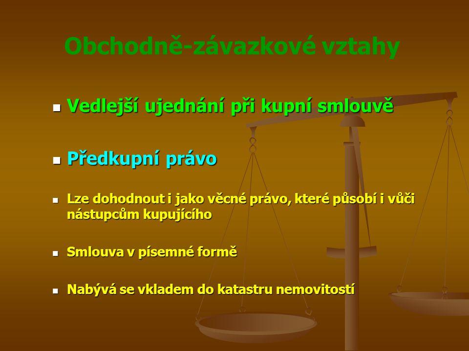 Obchodně-závazkové vztahy Vedlejší ujednání při kupní smlouvě Vedlejší ujednání při kupní smlouvě Předkupní právo Předkupní právo Lze dohodnout i jako
