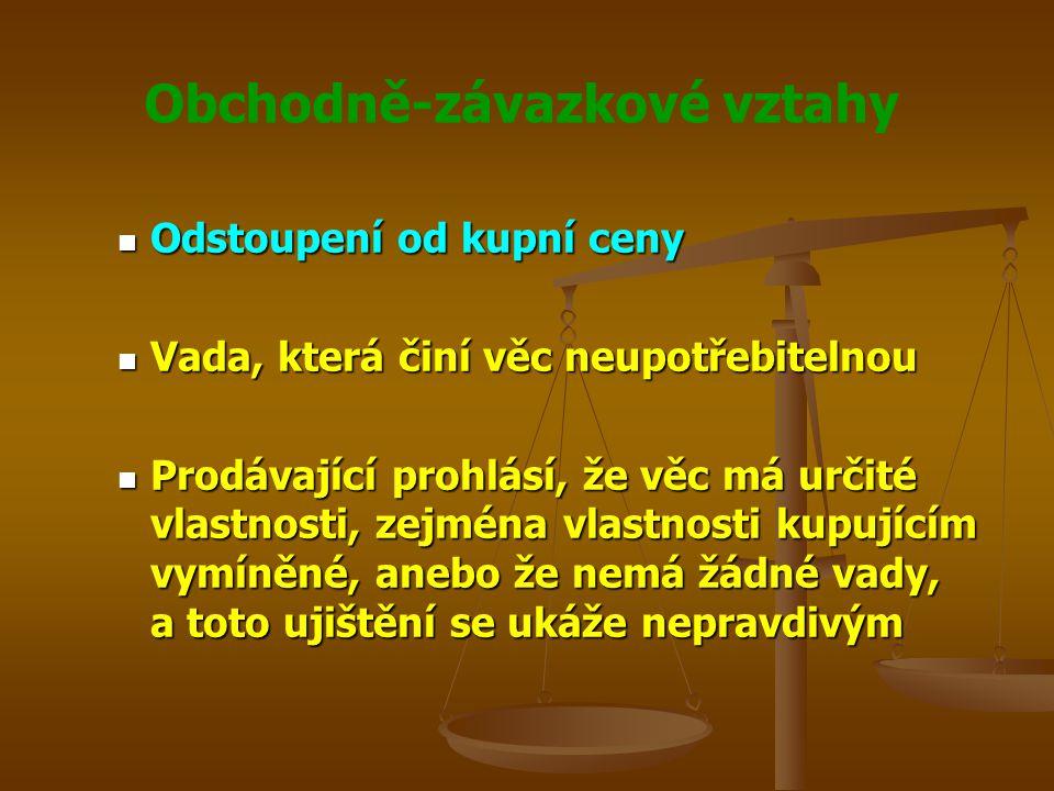Obchodně-závazkové vztahy Vedlejší ujednání při kupní smlouvě Vedlejší ujednání při kupní smlouvě Právo zpětné koupě Právo zpětné koupě Smlouva musí být uzavřena písemně Smlouva musí být uzavřena písemně Uplatněný nárok nejpozději do jednoho roku od odevzdání věci kupujícímu, jinak právo zpětné koupě zanikne Uplatněný nárok nejpozději do jednoho roku od odevzdání věci kupujícímu, jinak právo zpětné koupě zanikne