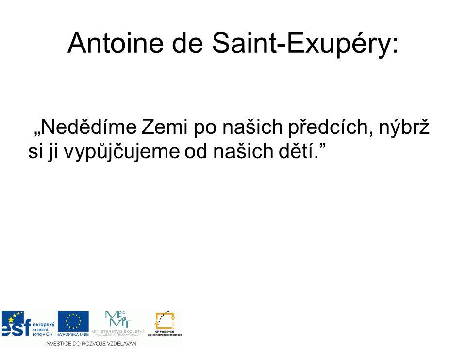 """Antoine de Saint-Exupéry: """"Nedědíme Zemi po našich předcích, nýbrž si ji vypůjčujeme od našich dětí."""""""