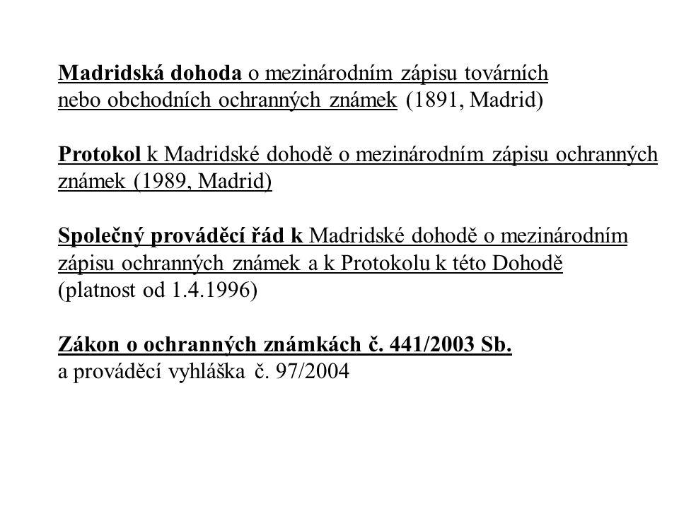 Madridská dohoda o mezinárodním zápisu továrních nebo obchodních ochranných známek (1891, Madrid) Protokol k Madridské dohodě o mezinárodním zápisu oc