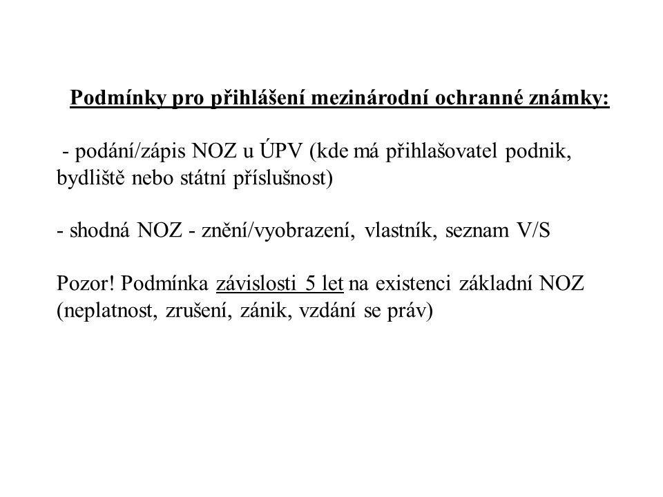 Podmínky pro přihlášení mezinárodní ochranné známky: - podání/zápis NOZ u ÚPV (kde má přihlašovatel podnik, bydliště nebo státní příslušnost) - shodná