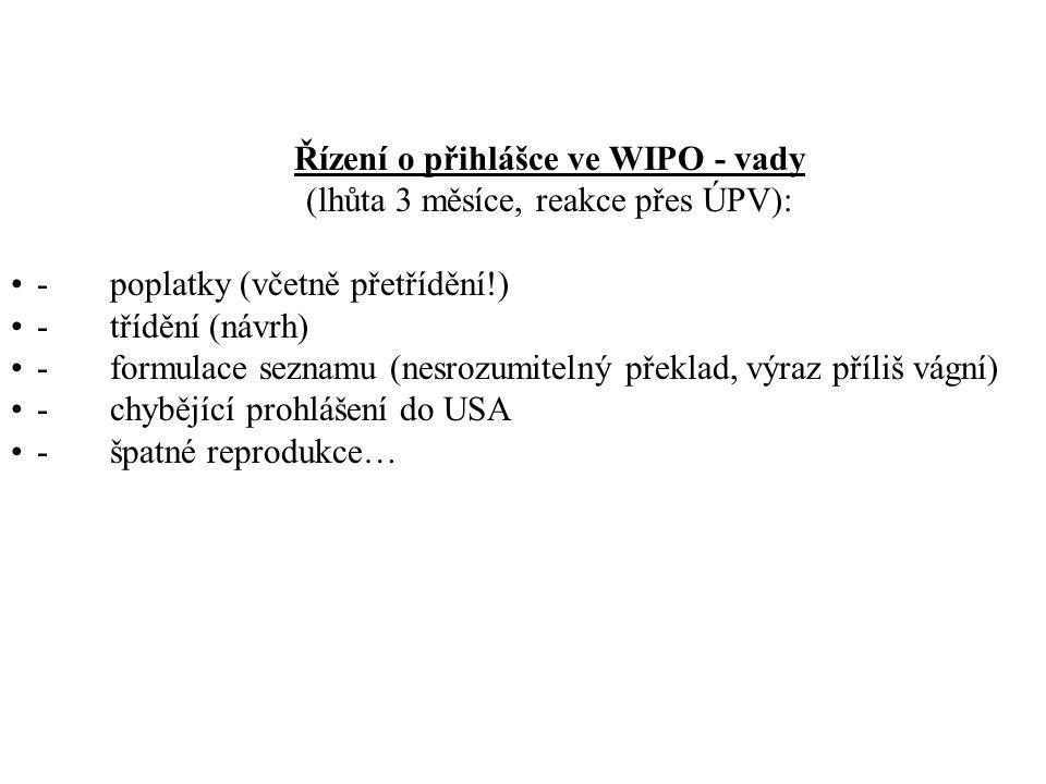 Řízení o přihlášce ve WIPO - vady (lhůta 3 měsíce, reakce přes ÚPV): - poplatky (včetně přetřídění!) - třídění (návrh) - formulace seznamu (nesrozumit