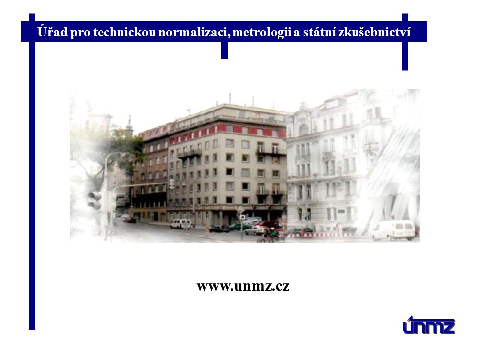 Úřad pro technickou normalizaci, metrologii a státní zkušebnictví Den ÚNMZ Odbor mezinárodních vztahů Den ÚNMZIng.
