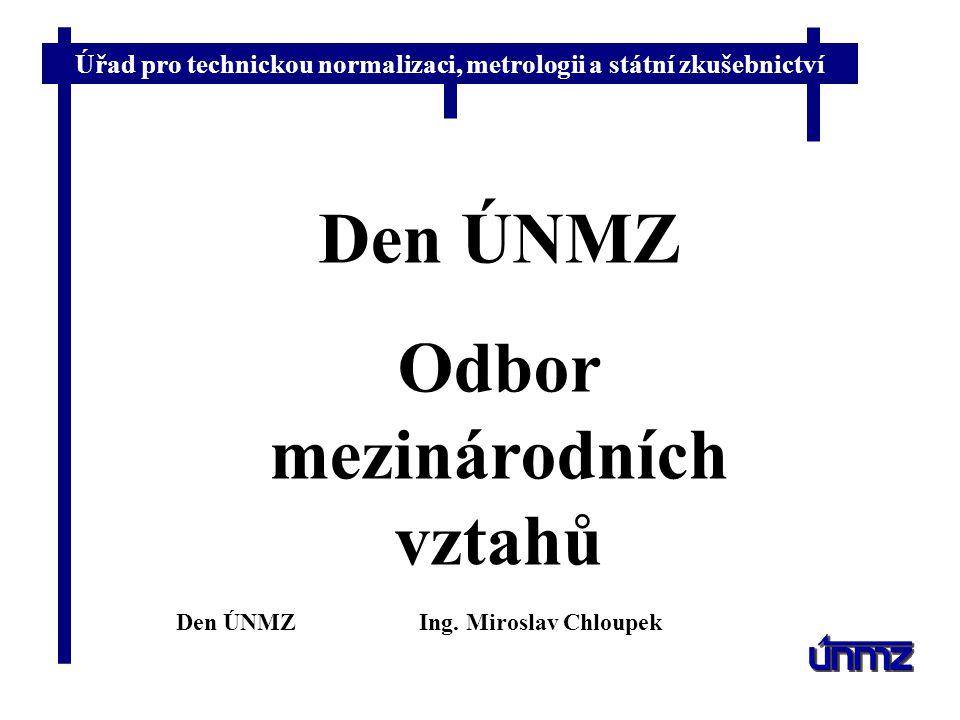 Úřad pro technickou normalizaci, metrologii a státní zkušebnictví Hlavní aktivity odboru v roce 2009 Den ÚNMZIng.