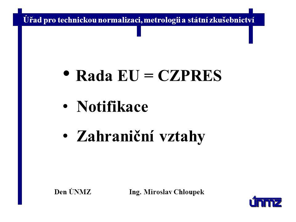 """Úřad pro technickou normalizaci, metrologii a státní zkušebnictví Rada EU - CZPRES 1.1.2009 – 30.6.2009 + cca 1,5 roku příprava Celkem 33 formálních zasedání, 2 neformální, 3 zasedání na úrovni """"Attachés , 10 technických jednání a 4 neformální trialogy s EP Uzavřeno (v 1."""