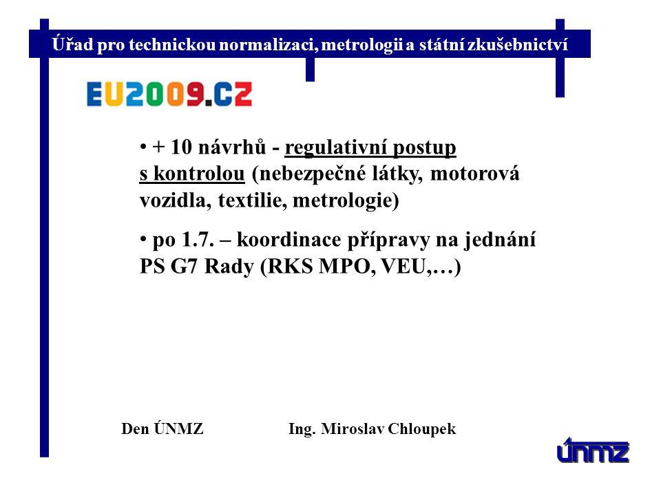 Úřad pro technickou normalizaci, metrologii a státní zkušebnictví + 10 návrhů - regulativní postup s kontrolou (nebezpečné látky, motorová vozidla, textilie, metrologie) po 1.7.