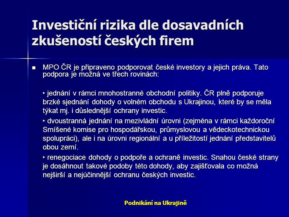 Podnikání na Ukrajině Investiční rizika dle dosavadních zkušeností českých firem MPO ČR je připraveno podporovat české investory a jejich práva. Tato