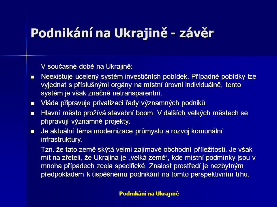 Podnikání na Ukrajině Podnikání na Ukrajině - závěr V současné době na Ukrajině: Neexistuje ucelený systém investičních pobídek. Případné pobídky lze