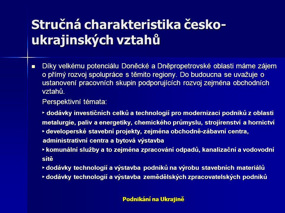 Podnikání na Ukrajině Stručná charakteristika česko- ukrajinských vztahů Díky velkému potenciálu Doněcké a Dněpropetrovské oblasti máme zájem o přímý