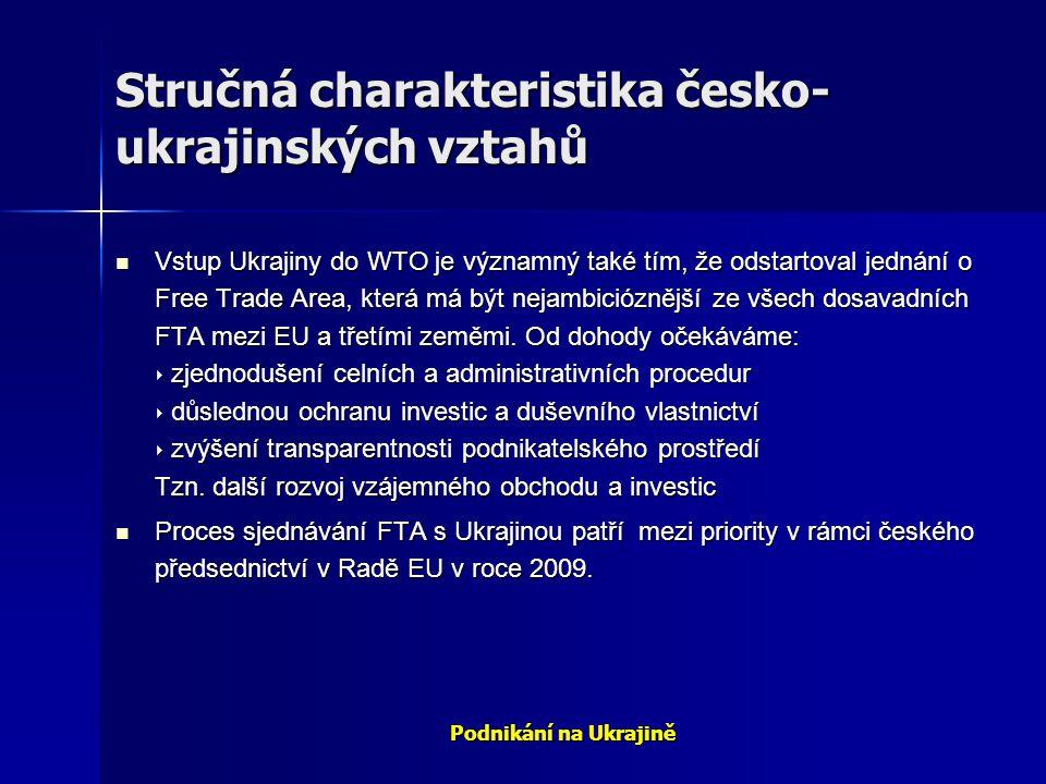 Podnikání na Ukrajině Stručná charakteristika česko- ukrajinských vztahů Vstup Ukrajiny do WTO je významný také tím, že odstartoval jednání o Free Tra