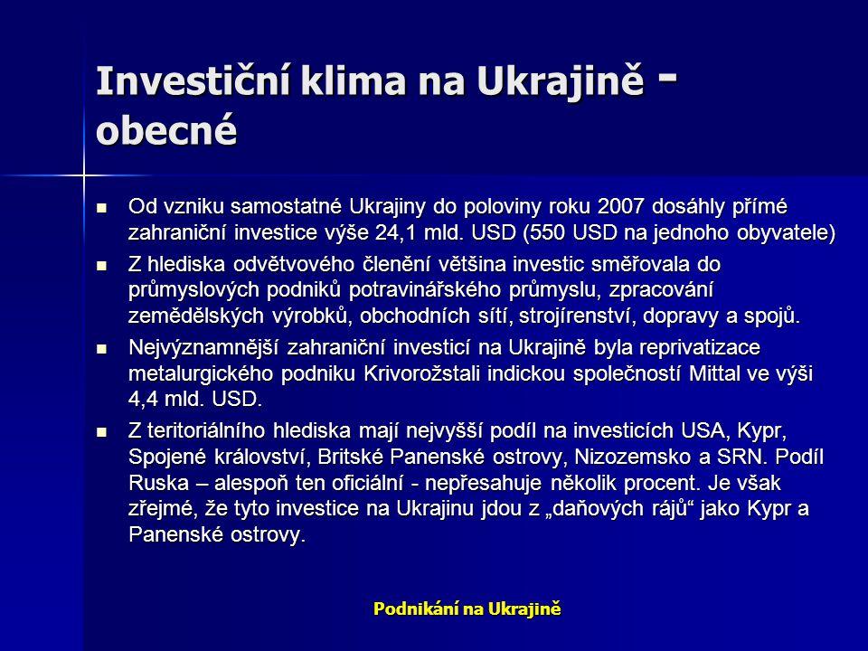 Podnikání na Ukrajině Investiční klima na Ukrajině - obecné Od vzniku samostatné Ukrajiny do poloviny roku 2007 dosáhly přímé zahraniční investice výš