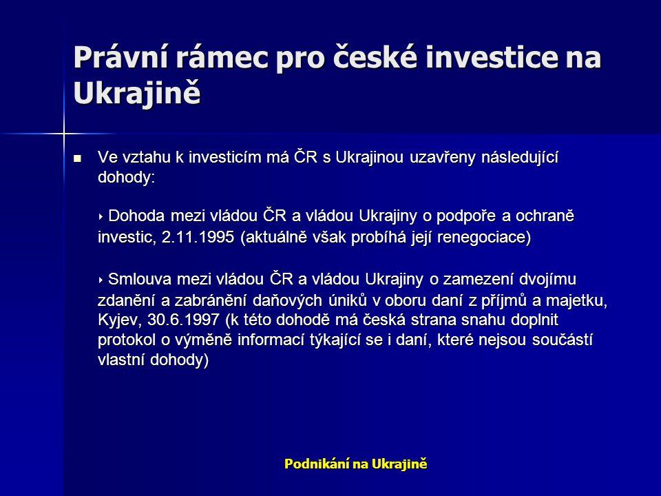 Podnikání na Ukrajině Právní rámec pro české investice na Ukrajině Ve vztahu k investicím má ČR s Ukrajinou uzavřeny následující dohody: ‣ Dohoda mezi