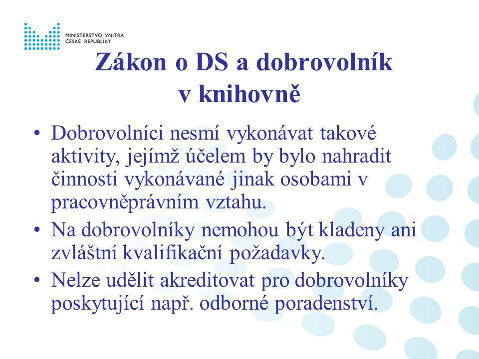 Zákon o DS a dobrovolník v knihovně Dobrovolníci nesmí vykonávat takové aktivity, jejímž účelem by bylo nahradit činnosti vykonávané jinak osobami v pracovněprávním vztahu.