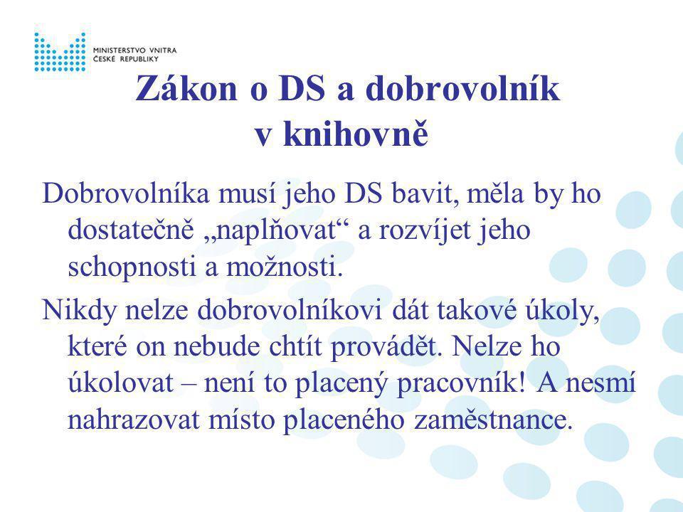 """Zákon o DS a dobrovolník v knihovně Dobrovolníka musí jeho DS bavit, měla by ho dostatečně """"naplňovat a rozvíjet jeho schopnosti a možnosti."""