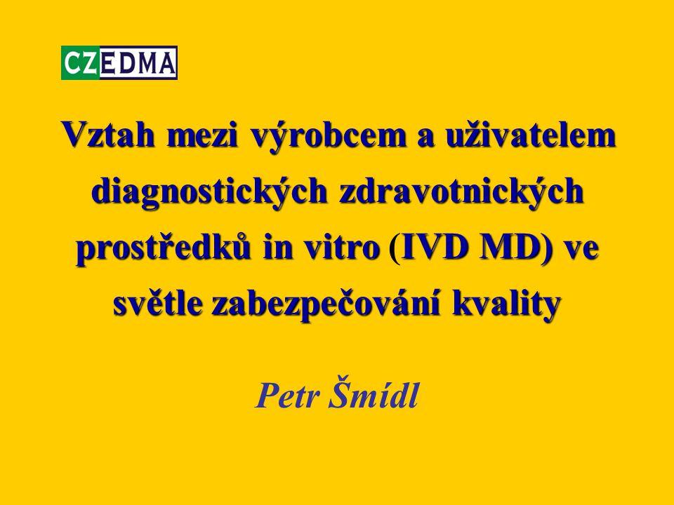 Vztah mezi výrobcem a uživatelem diagnostických zdravotnických prostředků in vitroIVD MD) ve světle zabezpečování kvality Vztah mezi výrobcem a uživat
