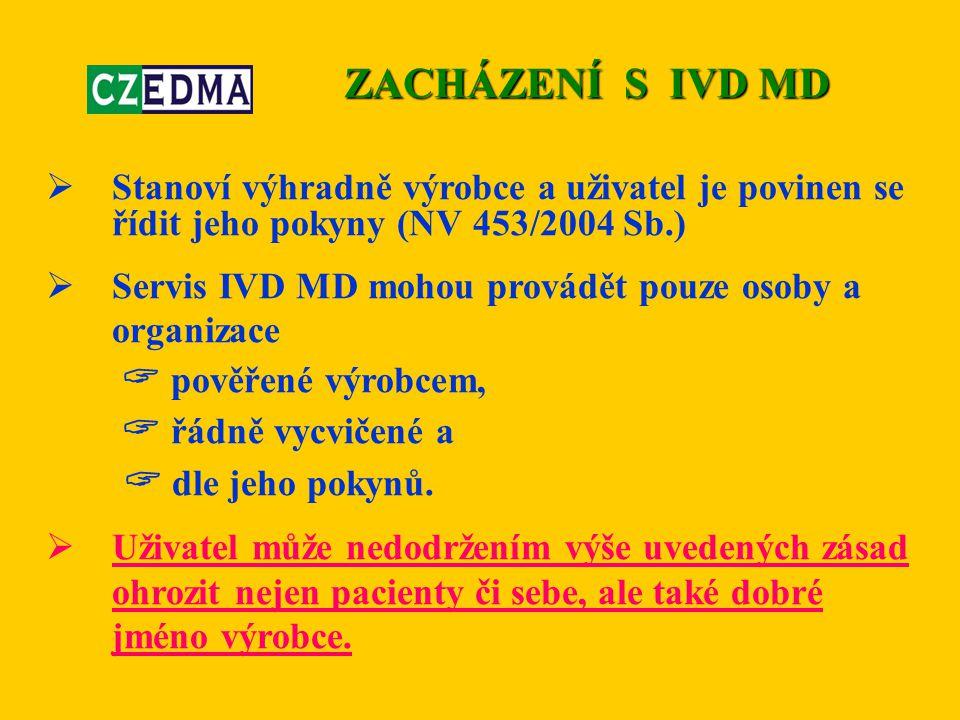  Stanoví výhradně výrobce a uživatel je povinen se řídit jeho pokyny (NV 453/2004 Sb.)  Servis IVD MD mohou provádět pouze osoby a organizace  pově