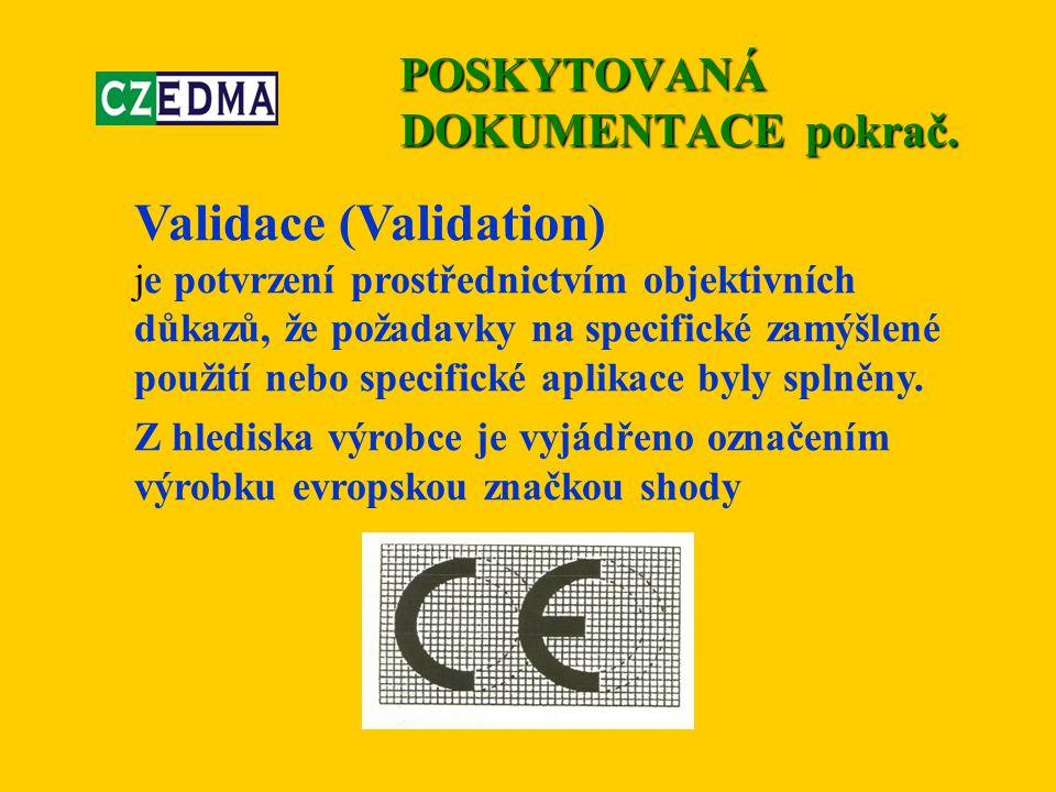Validace prováděná výrobcem se nazývá ověření funkční způsobilosti (performance evaluation), viz.