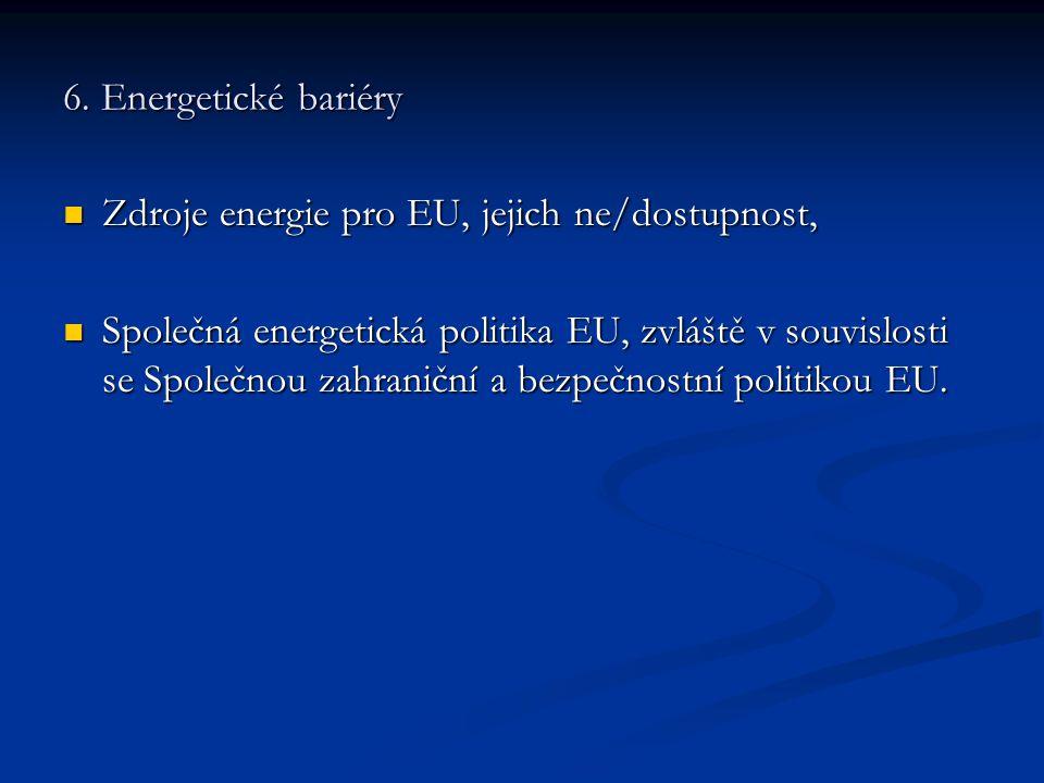 6. Energetické bariéry Zdroje energie pro EU, jejich ne/dostupnost, Zdroje energie pro EU, jejich ne/dostupnost, Společná energetická politika EU, zvl