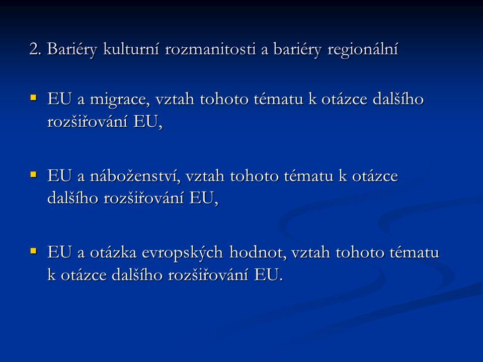 2. Bariéry kulturní rozmanitosti a bariéry regionální  EU a migrace, vztah tohoto tématu k otázce dalšího rozšiřování EU,  EU a náboženství, vztah t