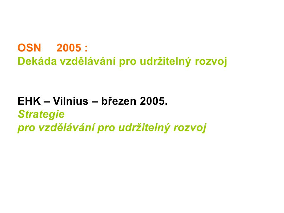 OSN 2005 : Dekáda vzdělávání pro udržitelný rozvoj EHK – Vilnius – březen 2005.