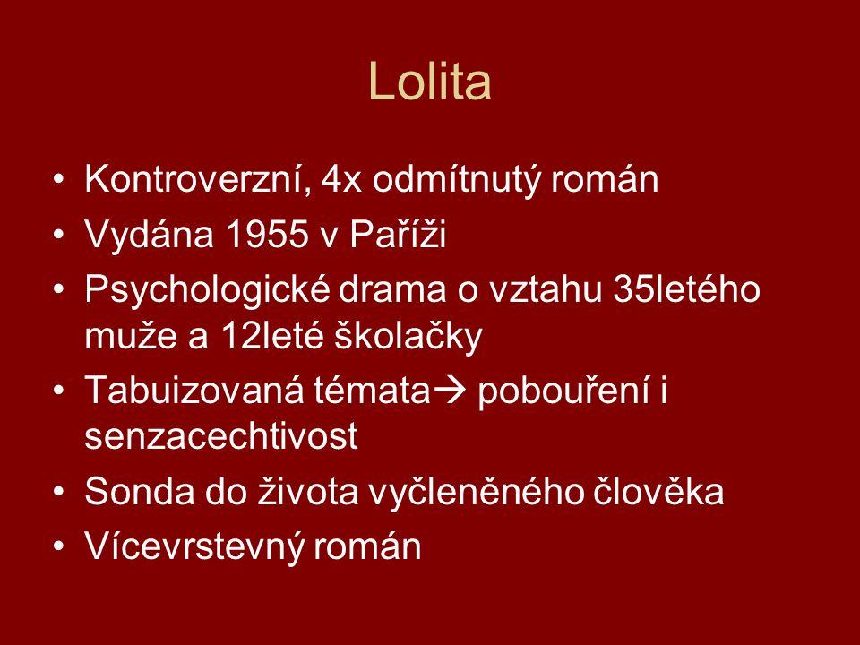 Lolita Kontroverzní, 4x odmítnutý román Vydána 1955 v Paříži Psychologické drama o vztahu 35letého muže a 12leté školačky Tabuizovaná témata  pobouře