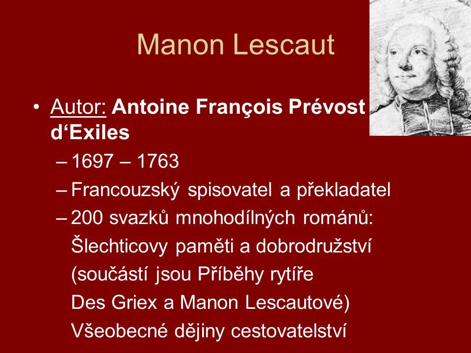 Manon Lescaut Autor: Antoine François Prévost d'Exiles –1697 – 1763 –Francouzský spisovatel a překladatel –200 svazků mnohodílných románů: Šlechticovy