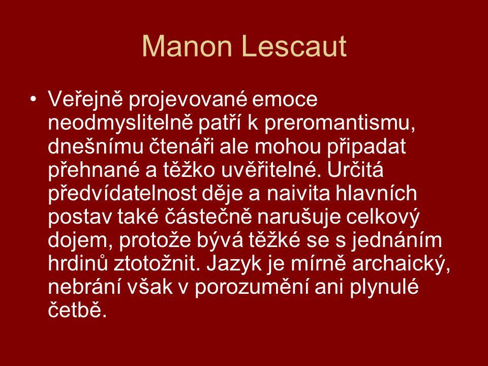 Manon Lescaut Veřejně projevované emoce neodmyslitelně patří k preromantismu, dnešnímu čtenáři ale mohou připadat přehnané a těžko uvěřitelné. Určitá