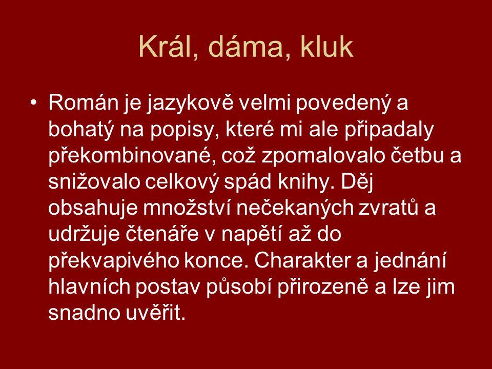 Král, dáma, kluk Román je jazykově velmi povedený a bohatý na popisy, které mi ale připadaly překombinované, což zpomalovalo četbu a snižovalo celkový