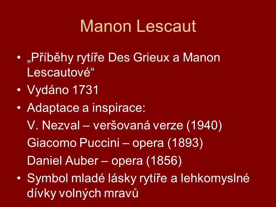Manon Lescaut Hlavní postavy: Manon Lescaut (milenka Des Griexe) rytíř Des Griex (Manonin milenec, Tibergův přítel) Tiberge (přítel Des Griexe) Duval (bohatý finančník, nápadník Manon) Duval mladší (syn Duvala, nápadník Manon)