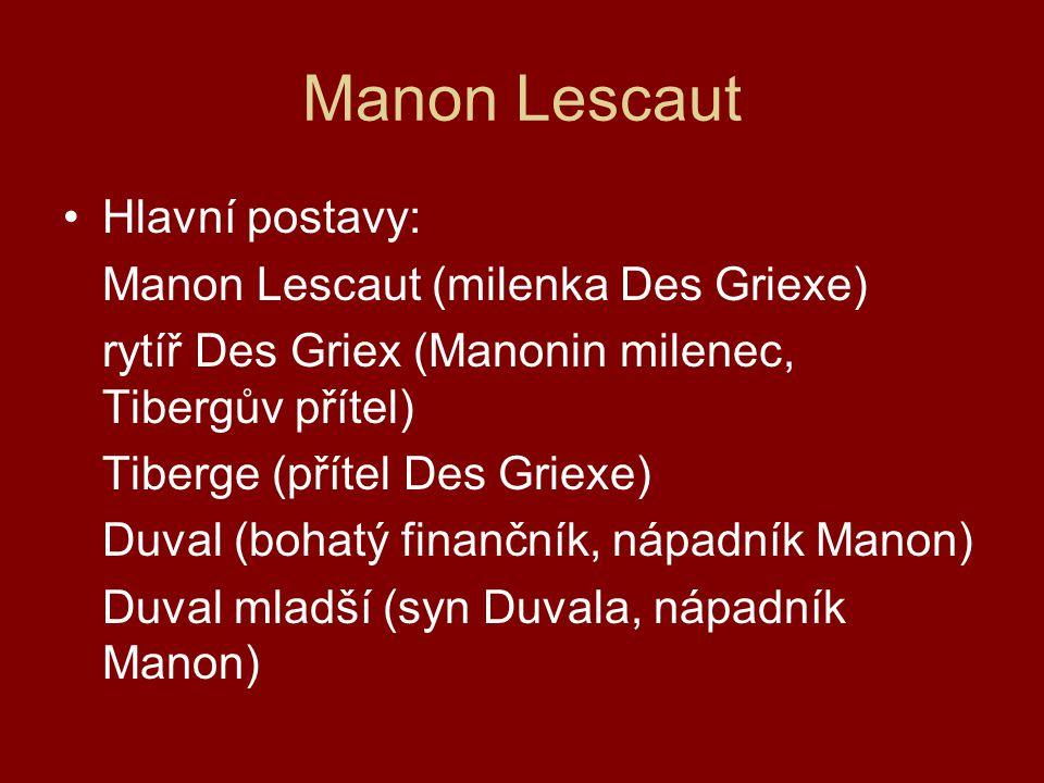 Manon Lescaut Hlavní postavy: Manon Lescaut (milenka Des Griexe) rytíř Des Griex (Manonin milenec, Tibergův přítel) Tiberge (přítel Des Griexe) Duval