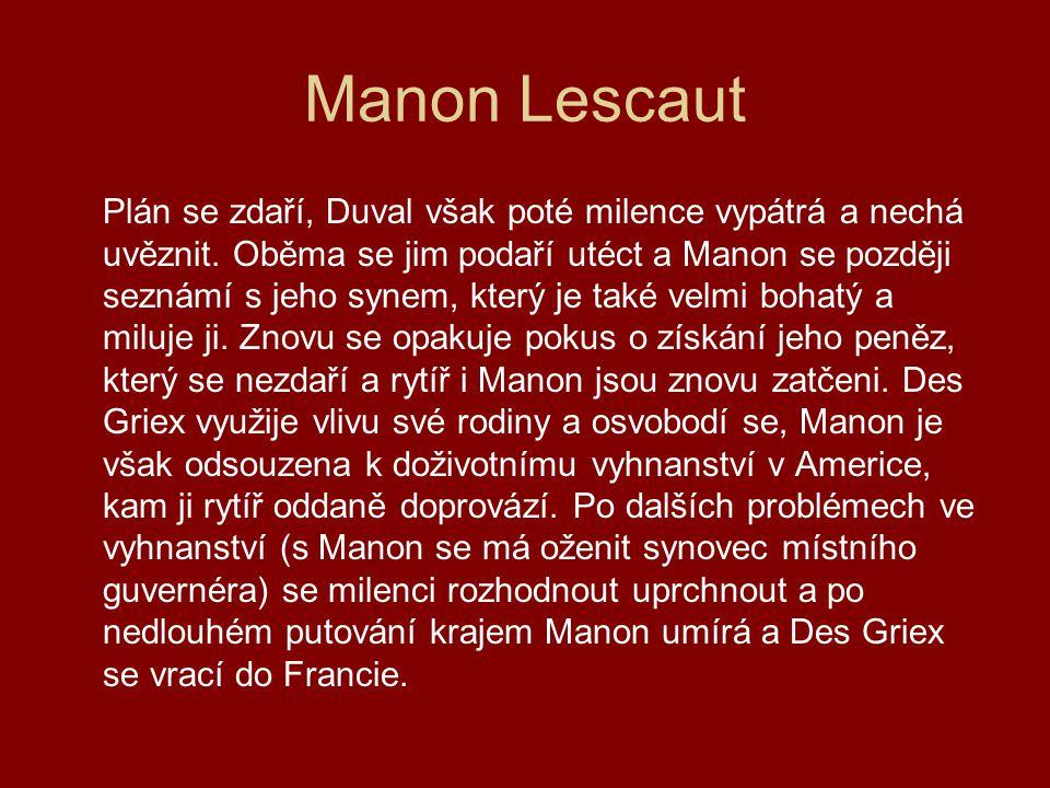 Manon Lescaut Plán se zdaří, Duval však poté milence vypátrá a nechá uvěznit. Oběma se jim podaří utéct a Manon se později seznámí s jeho synem, který