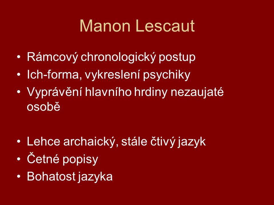 Manon Lescaut Rámcový chronologický postup Ich-forma, vykreslení psychiky Vyprávění hlavního hrdiny nezaujaté osobě Lehce archaický, stále čtivý jazyk