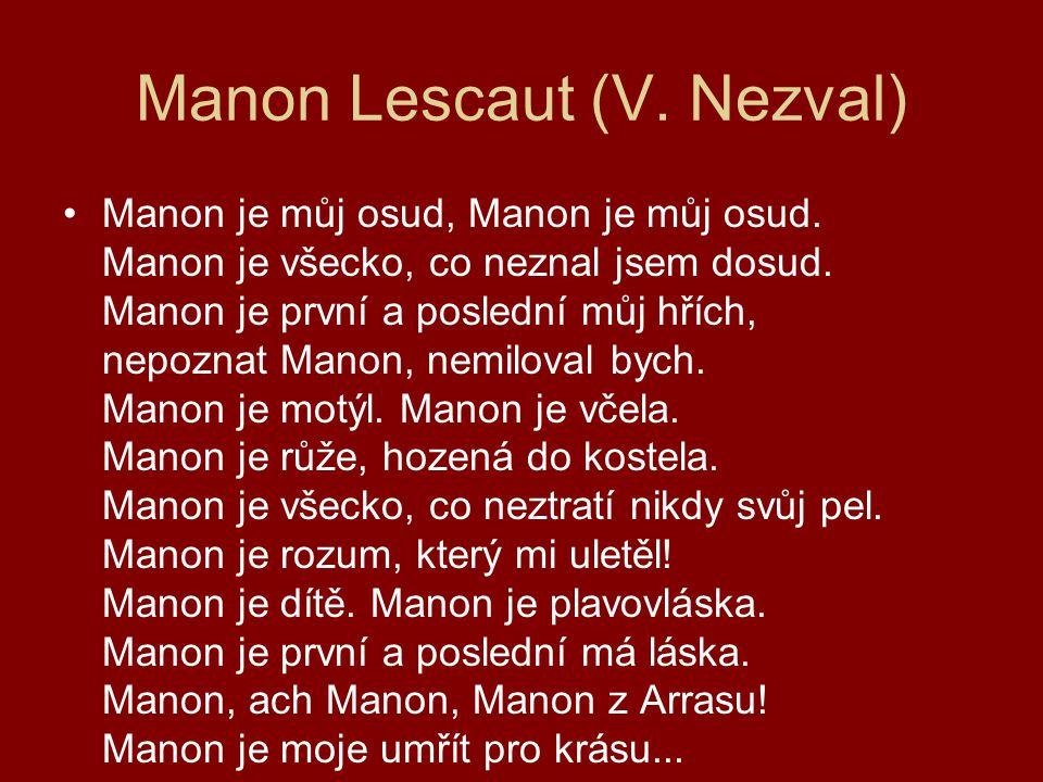 Manon Lescaut (V. Nezval) Manon je můj osud, Manon je můj osud. Manon je všecko, co neznal jsem dosud. Manon je první a poslední můj hřích, nepoznat M
