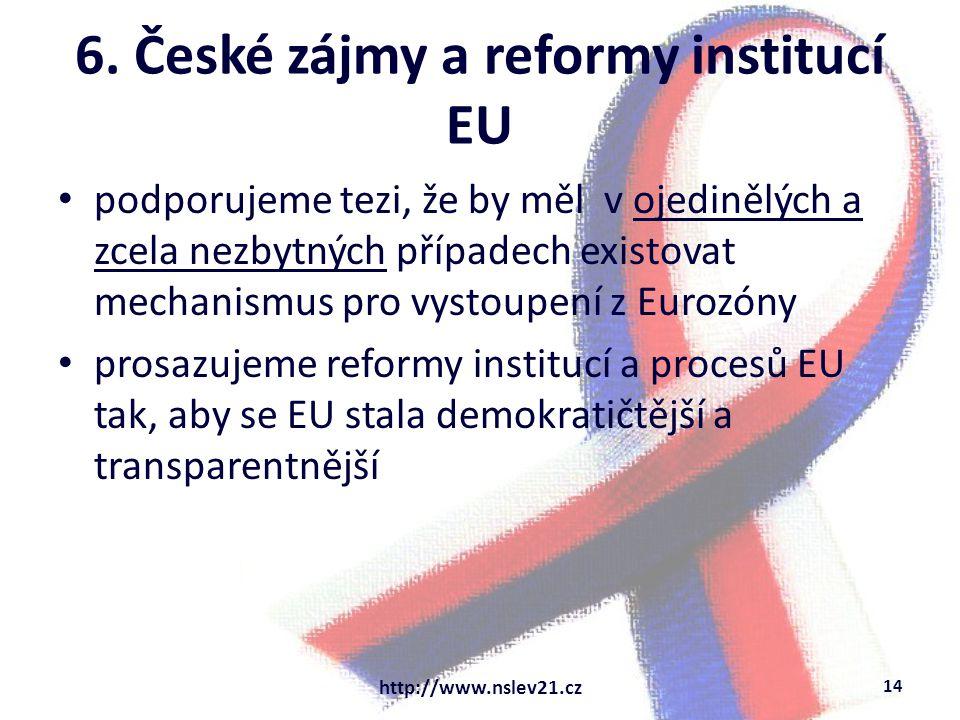 6. České zájmy a reformy institucí EU podporujeme tezi, že by měl v ojedinělých a zcela nezbytných případech existovat mechanismus pro vystoupení z Eu