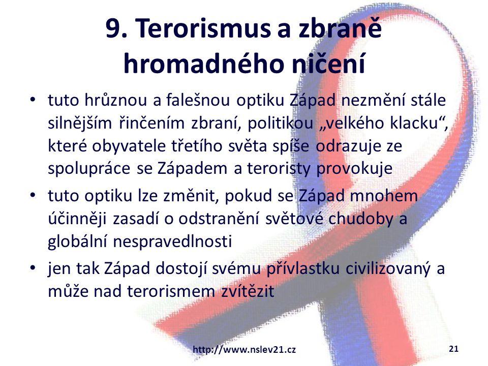 """9. Terorismus a zbraně hromadného ničení tuto hrůznou a falešnou optiku Západ nezmění stále silnějším řinčením zbraní, politikou """"velkého klacku"""", kte"""