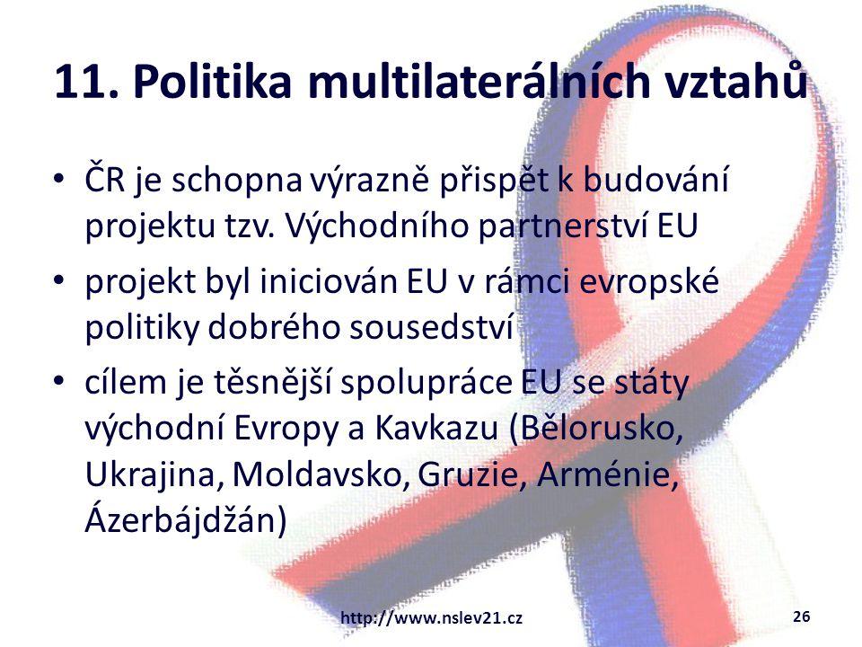 11. Politika multilaterálních vztahů ČR je schopna výrazně přispět k budování projektu tzv. Východního partnerství EU projekt byl iniciován EU v rámci