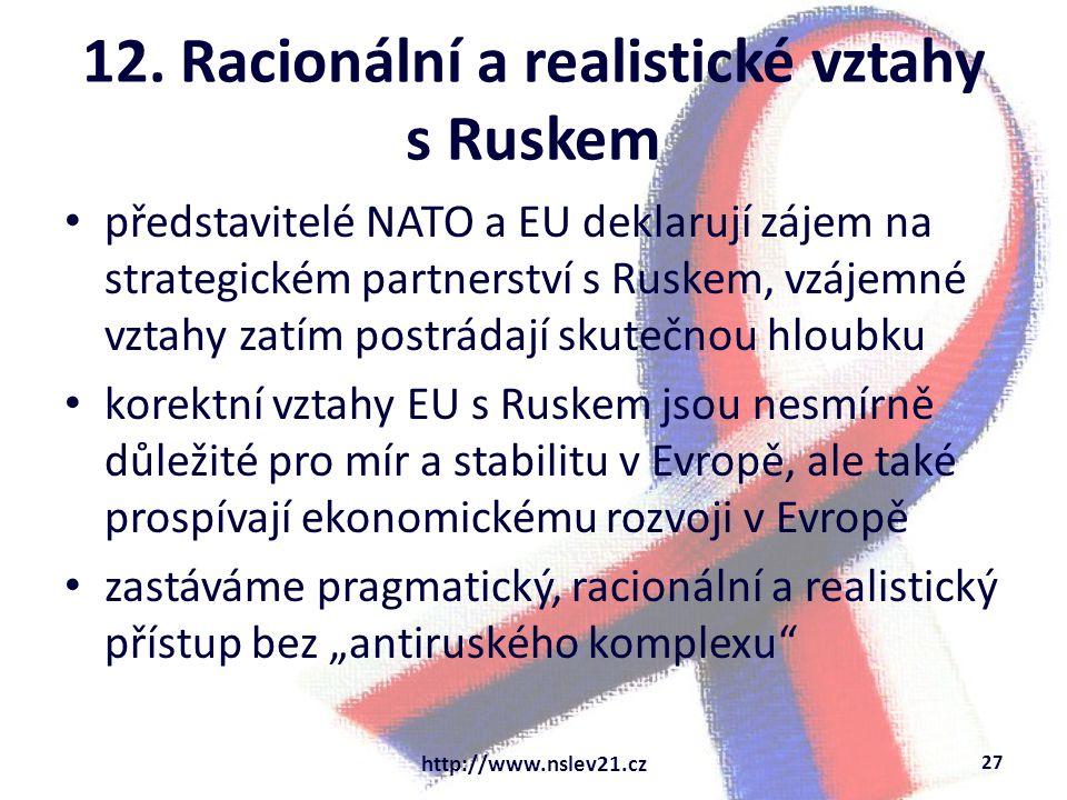 12. Racionální a realistické vztahy s Ruskem představitelé NATO a EU deklarují zájem na strategickém partnerství s Ruskem, vzájemné vztahy zatím postr