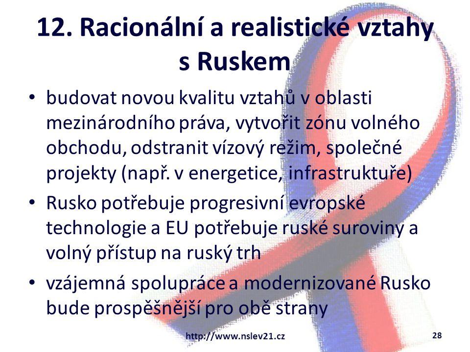 12. Racionální a realistické vztahy s Ruskem budovat novou kvalitu vztahů v oblasti mezinárodního práva, vytvořit zónu volného obchodu, odstranit vízo