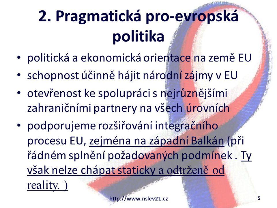 2. Pragmatická pro-evropská politika politická a ekonomická orientace na země EU schopnost účinně hájit národní zájmy v EU otevřenost ke spolupráci s