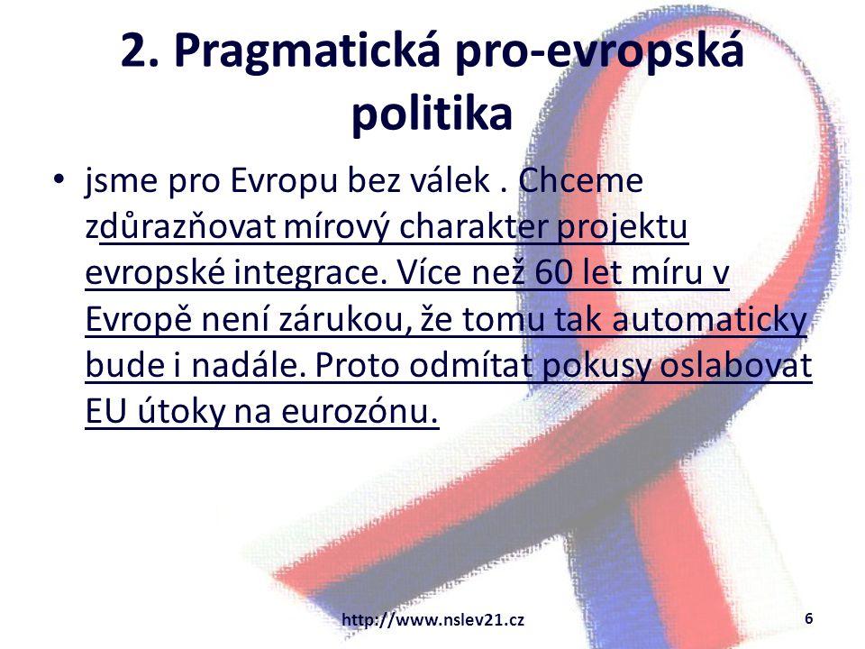 2. Pragmatická pro-evropská politika jsme pro Evropu bez válek. Chceme zdůrazňovat mírový charakter projektu evropské integrace. Více než 60 let míru
