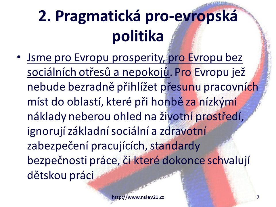 2. Pragmatická pro-evropská politika Jsme pro Evropu prosperity, pro Evropu bez sociálních otřesů a nepokojů. Pro Evropu jež nebude bezradně přihlížet