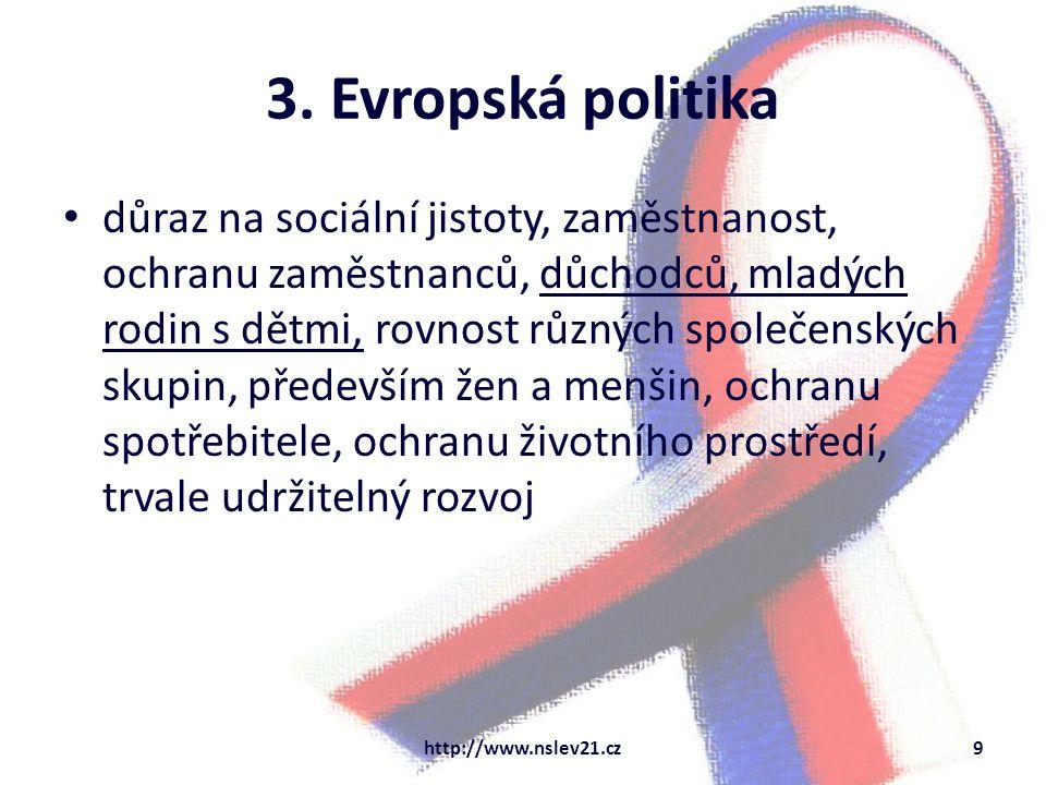 3. Evropská politika důraz na sociální jistoty, zaměstnanost, ochranu zaměstnanců, důchodců, mladých rodin s dětmi, rovnost různých společenských skup