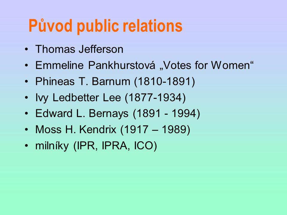 "Původ public relations Thomas Jefferson Emmeline Pankhurstová ""Votes for Women"" Phineas T. Barnum (1810-1891) Ivy Ledbetter Lee (1877-1934) Edward L."